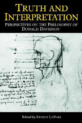 Truth and Interpretation: Perspectives on the Philosophy of Donald Davidson Ernest Lepore