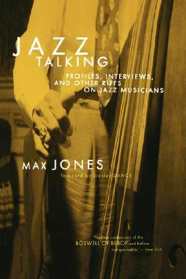 Jazz Talking: Profiles, Interviews, And Other Riffs On Jazz Musicians  by  Max Jones