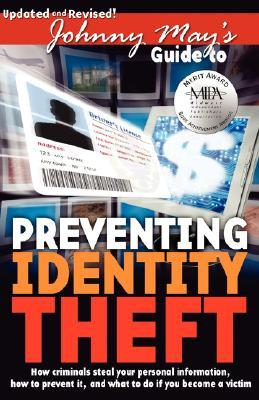 Johnny Mays Guide to Preventing Identity Theft Johnny R. May