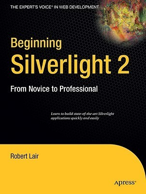 Beginning Silverlight 2: From Novice to Professional  by  Robert Lair