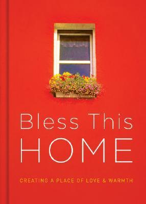 Bless This Home: Creating a Place of Love and Warmth  by  Shanna D. Gregor