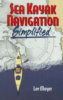 Sea Kayak Navigation Simplified Lee Moyer