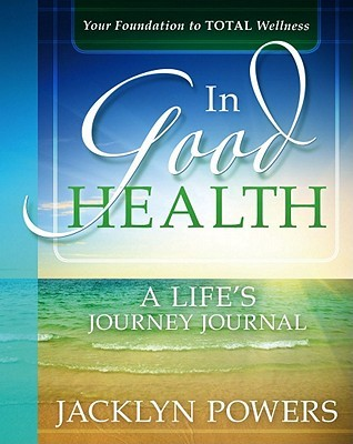 In Good Health: A Lifes Journey Journal  by  Jacklyn Power