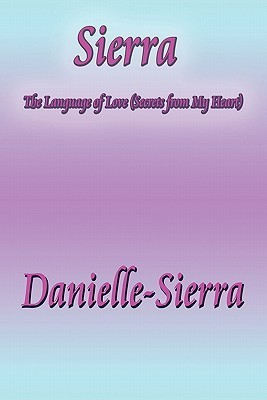 Sierra: The Language of Love  by  Danielle-Sierra
