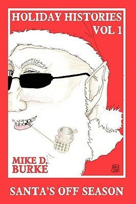 Holiday Histories Vol 1: Santas Off Season Mike Burke