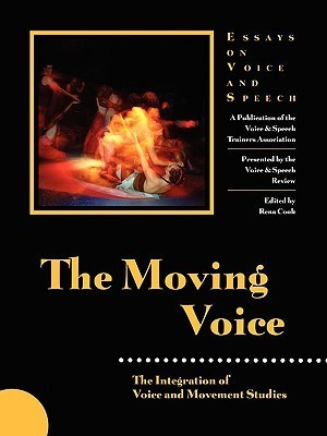 The Moving Voice: Integration of Voice and Movement Studies  by  Rena Cook