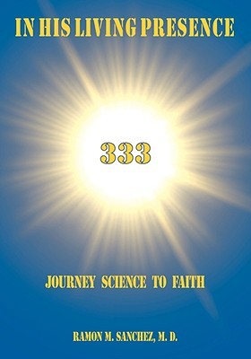 In His Living Presence 333: Journey Science to Faith  by  Ramon M. Sanchez