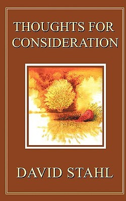 Thoughts for Consideration  by  David Stahl