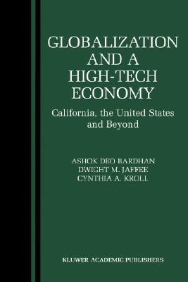 Globalization and a High-Tech Economy: California, the United States and Beyond  by  Ashok Bardhan