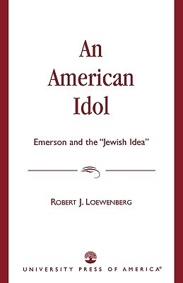 An American Idol: Emerson and the Jewish Idea  by  Robert J. Loewenberg