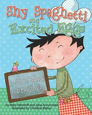 Shy Spaghetti and Excited Eggs: A Kids Menu of Feelings  by  Marc A. Nemiroff
