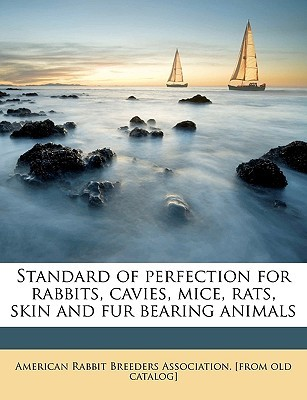 Standard of Perfection for Rabbits, Cavies, Mice, Rats, Skin and Fur Bearing Animals  by  American Rabbit Breeders Association. [f