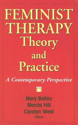 Feminist Therapy Theory and Practice: A Contemporary Perspective Mary Ballou