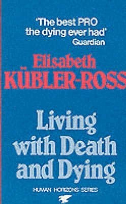 Living With Death And Dying Elisabeth Kübler-Ross