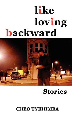 Like Loving Backward: Stories  by  Cheo Tyehimba
