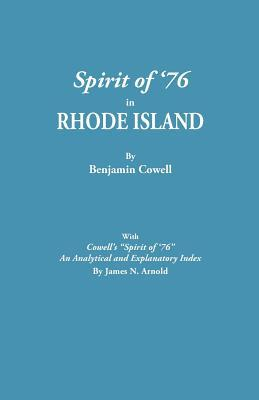 Spirit of 76 in Rhode Island [Published] with Cowells Spirit of 76: An Analytical and Explanatory Index James N. Arnold by Benjamin Cowell