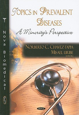 Topics in Prevalent Diseases: A Minoritys Perspective  by  Norberto C. Chavez-tapia