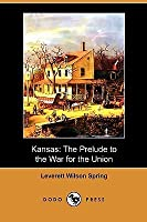 Kansas: The Prelude to the War for the Union (Dodo Press)