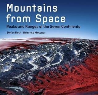 Mountains from Space: Peaks and Ranges of the Seven Continents  by  Stefan Dech