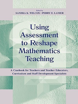 Using Assessment Reshape Teaching  by  Sandra K. Wilcox