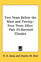 Two Years Before The Mast And Twenty Four Years After: Part 23 Harvard Classics