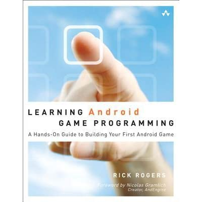 Learning Android Game Programming: A Hands-On Guide to Building Your First Android Game - Richard A. Rogers