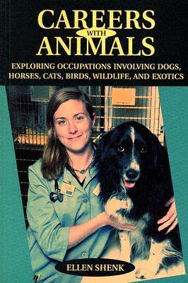 Careers with Animals: Exploring Occupations Involving Dogs, Horses, Cats, Birds, Wildlife, and Exotics  by  Ellen Shenk