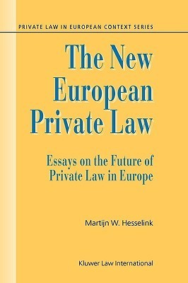 The New European Private Law, Essays on the Future of Private Law  by  Martijn W. Hesselink
