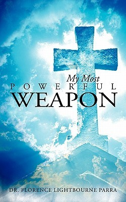 My Most Powerful Weapon  by  Dr Florence Lightbourne Parra