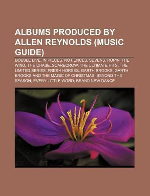 Albums Produced  by  Allen Reynolds: No Fences, Double Live, in Pieces, Sevens, Ropin the Wind, Scarecrow, the Chase, the Limited Series by Books LLC