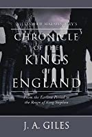 William of Malmesbury's Chronicle of the Kings of England: From the Earliest Period to the Reign of King Stephen