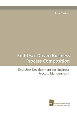 End-User Driven Business Process Composition  by  Todor Stoitsev