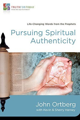 Pursuing Spiritual Authenticity: Life-Changing Words from the Prophets John Ortberg