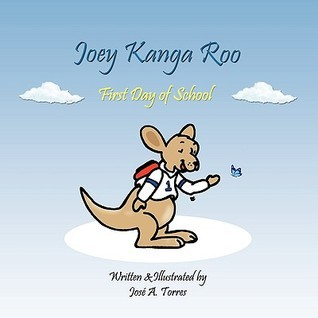 Joey Kanga Roo: First Day of School Jose A. Torres