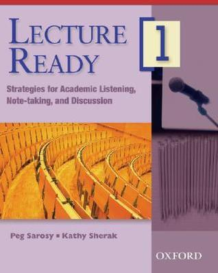 Lecture Ready 1: Strategies for Academic Listening, Note-Taking, and Discussion  by  Peg Sarosy