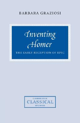 Inventing Homer: The Early Reception of Epic  by  Barbara Graziosi