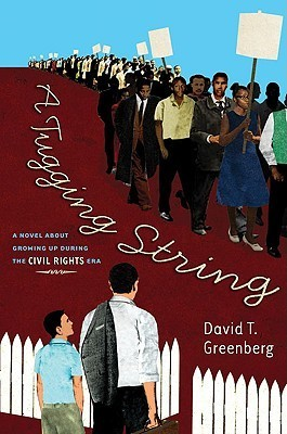 A Tugging String: A Novel About Growing Up During the Civil Rights Era David Greenberg