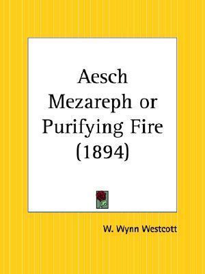 Aesch Mezareph or Purifying Fire  by  William Westcott