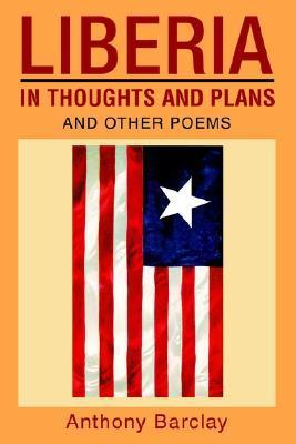 Liberia in Thoughts and Plans: And Other Poems  by  Anthony Barclay