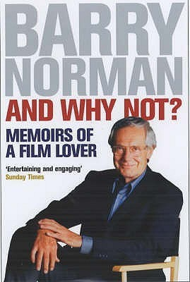 And Why Not?: Memoirs of a Film Lover  by  Barry Norman