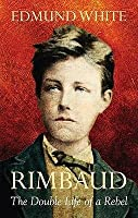 Rimbaud: The Double Life of a Rebel. Edmund White