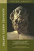 Socrates Meets Sartre: The Father of Philosophy Meets the Founder of Existentialism: A Socratic Cross-Examination of Existentialism and Human Emotions