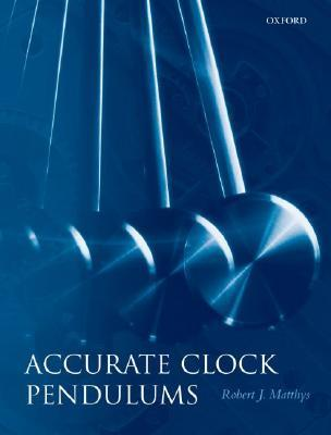 Accurate Clock Pendulums  by  Robert James Matthys