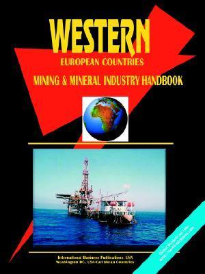 Western European Countreis Mining and Mineral Industry Handbook  by  USA International Business Publications