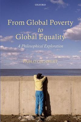 From Global Poverty to Global Equality: A Philosophical Exploration Pablo Gilabert