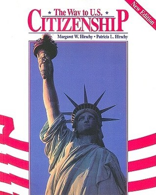 The Way To U. S. Citizenship  by  Margret W. Hirschy