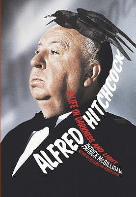 Alfred Hitchcock: A Life In Darkness And Light Patrick McGilligan