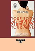 Your Body Speaks Your Mind: Decoding the Emotional, Psychological, and Spiritual Messages That Underlie Illness (Easyread Large Edition)