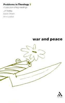War and Peace: A Selection of Key Readings (Problems in Theology, Vol. 3) Jeff Astley