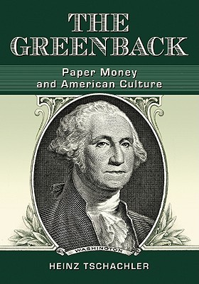 The Greenback: Paper Money and American Culture Heinz Tschachler